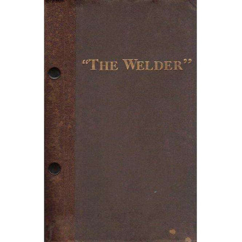 The Welder (R400.00 for 11 Issues) A Monthly Magazine Devoted to Electric Arc and Oxy-Acetylene Welding