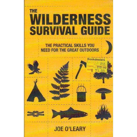 The Wilderness Survival Guide: The Practical Skills You Need for the Great Outdoors | Joe O'Leary