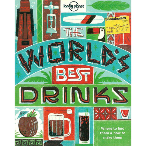 The World's Best Drinks: Where to Find Them & How to Make Them