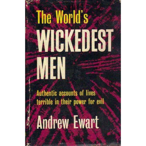 The World's Wickedest Men: Authentic Accounts of Lives Terrible in Their Power for Evil | Andrew Ewart