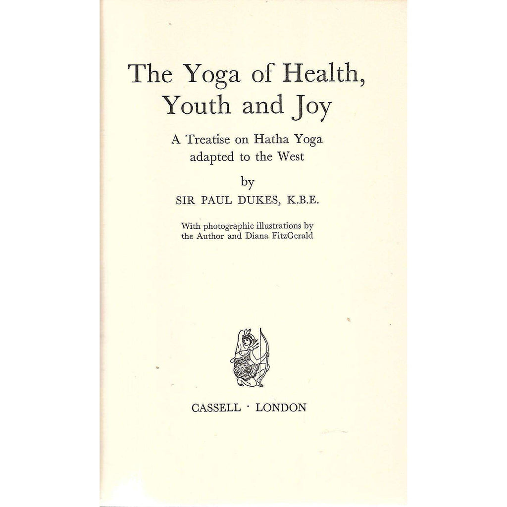 Bookdealers:The Yoga of Health, Youth and Joy: A Treatise on Hatha Yoga Adapted to the West | Sir Paul Dukes