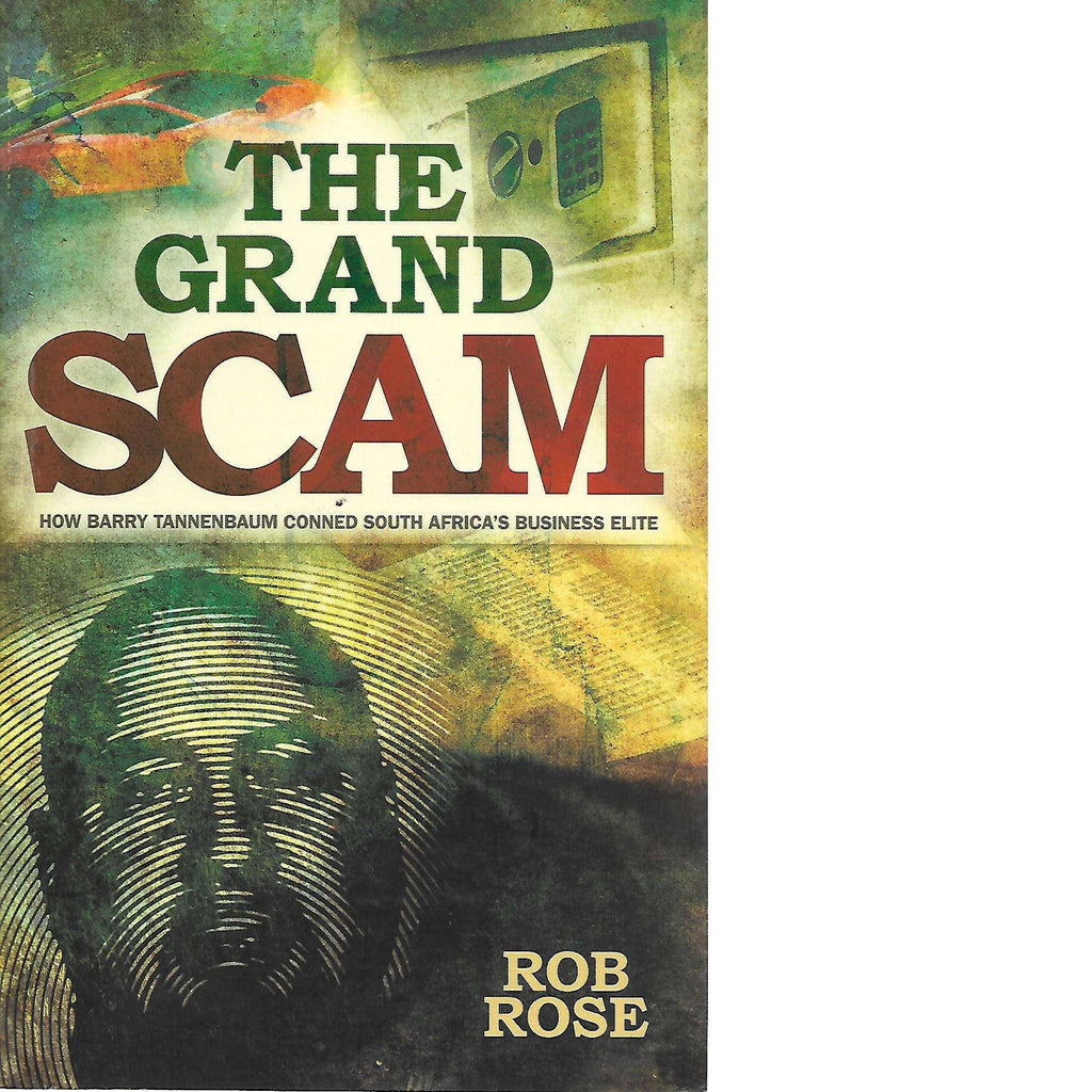 Bookdealers:The Grand Scam: How Barry Tannenbaum Conned South Africa's Business Elite | Rob Rose