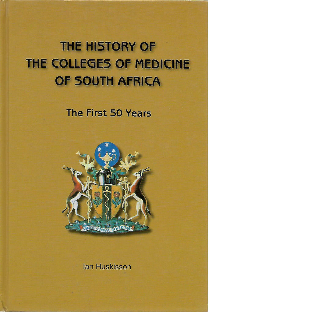Bookdealers:The History of the Colleges of Medicine of South Africa: The First 50 Years | Ian Huskisson