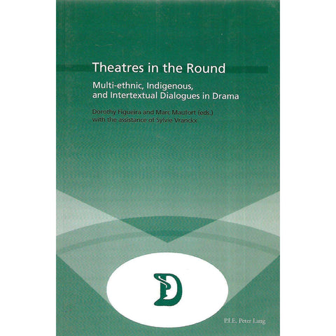 Theatres in the Round: Multi-etchnic, Indigenous, and Intertextual Dialogues in Drama (Inscribed by Co-Editor) | Dorothy Figueira & Marc Maufort (Eds.)