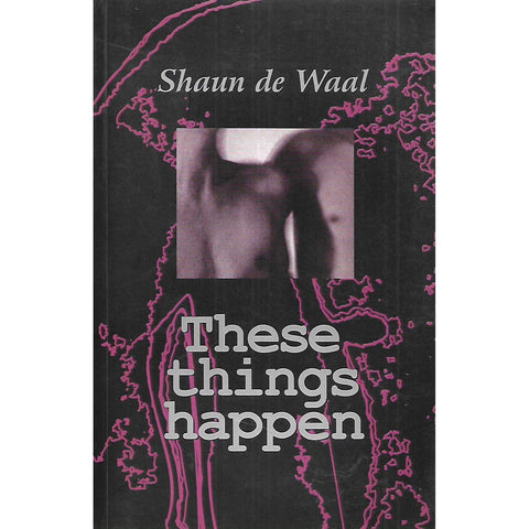 These Things Happen (Inscribed by Author) | Shaun de Waal