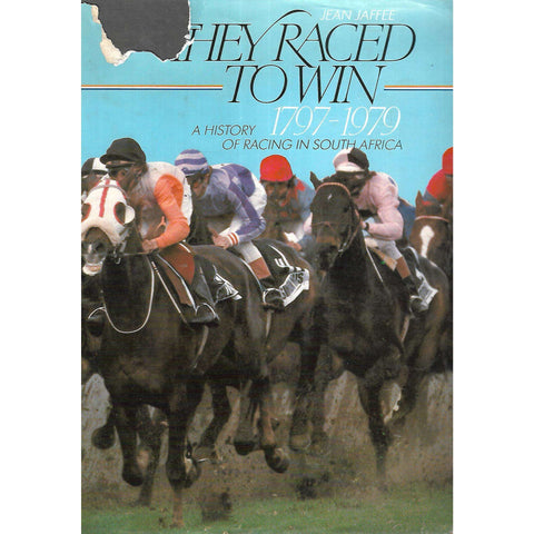 They Raced to Win: A History of Racing in South Africa 1797-1979 | Jean Jaffee