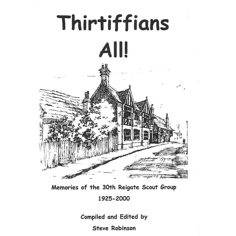 Thirtiffians All! Memories of the 30th Regiate Scout Group, 1925-2000 | Steve Robinson