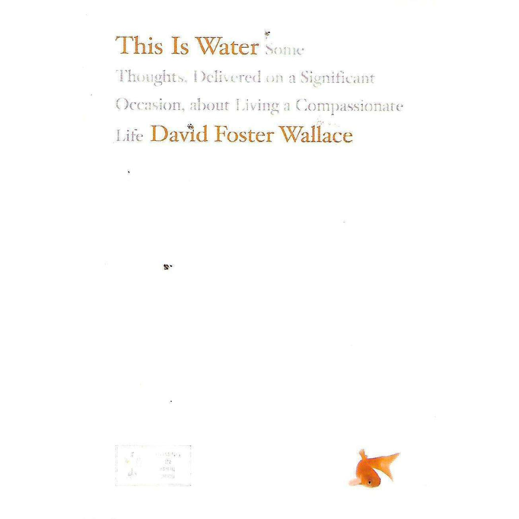 Bookdealers:This Is Water: Some Thoughts, Delivered on a Significant Occasion, About Living a Compassionate Life (Uncorrected Proof Copy) | David Foster Wallace