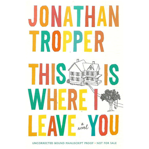 This is Where I Leave You (Uncorrected Proof Copy) | Jonathan Tropper