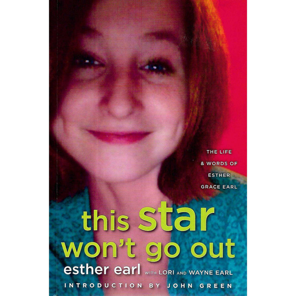 Bookdealers:This Star Won't Go Out: The Life & Words of Esther Grace Earl | Esther Earl with Lori & Wayne Earl