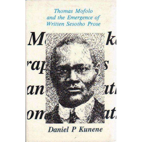 Thomas Mofolo and the Emergence of Written Sesotho Prose | Daniel P. Kunene