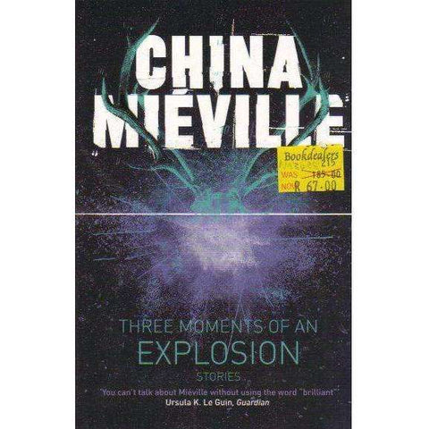 Three Moments of an Explosion: Stories | China Mieville