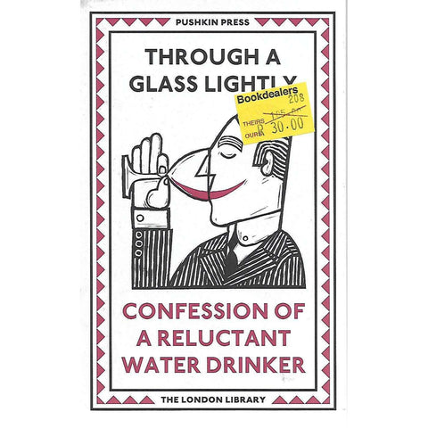 Through A Glass Lightly: Confessions of a Reluctant Water Drinker | Thomas Tylston Greg