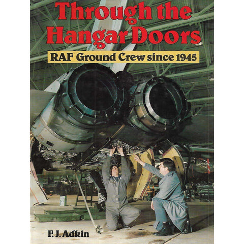 Through the Hangar Doors: RAF Ground Crews Since 1945 | F. J. Adkin