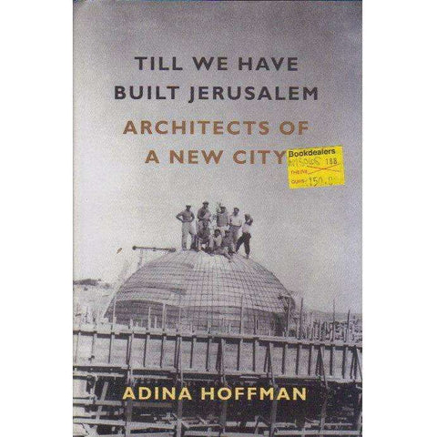 Till We Have Built Jerusalem: Architects of a New City | Adina Hoffman