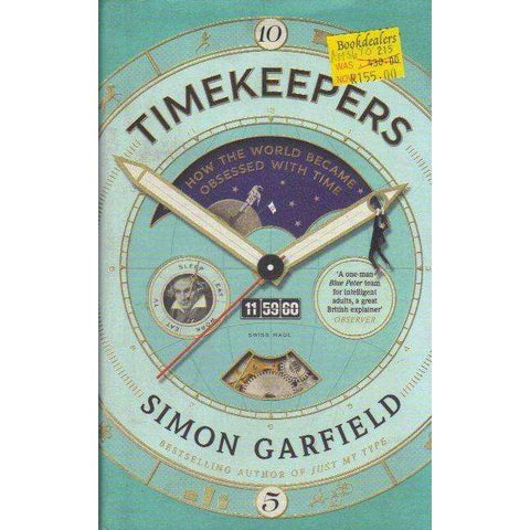 Timekeepers : How the World Became Obsessed with Time | Simon Garfield