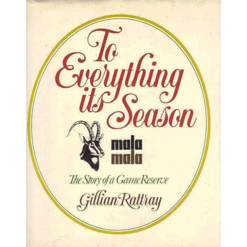 Bookdealers:To Everything Its Season:  (Inscribed by Michael Rattray) Mala Mala, The Story of a Game Reserve | Gillian Rattray