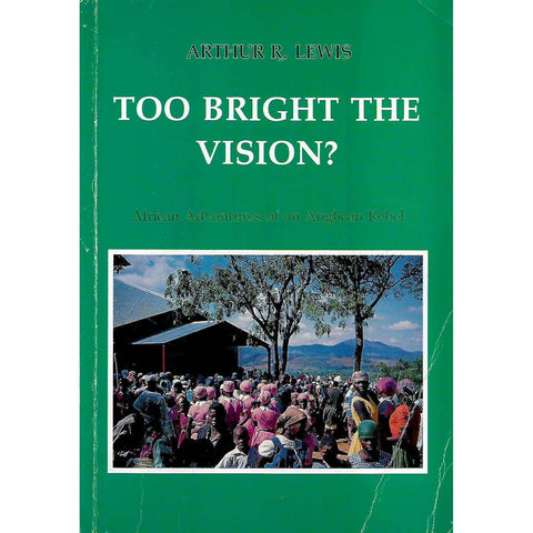 Too Bright the Vision? African Adventures of an Anglican Rebel  (Signed by Author) | Arthur Lewis