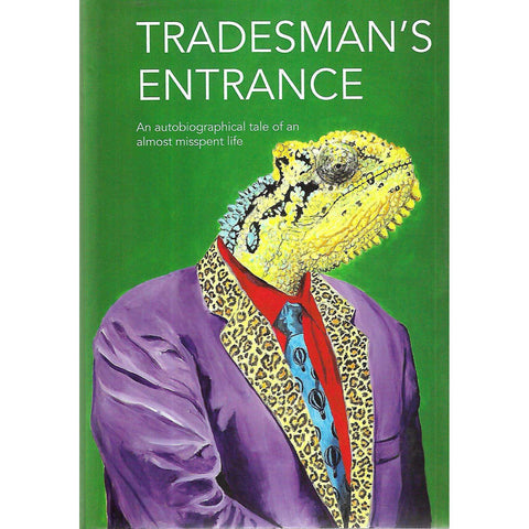 Trademan's Entrance: An Autobiographical Tale of An Almost Misspent Life (Inscribed by Author) | Bruce Attwood
