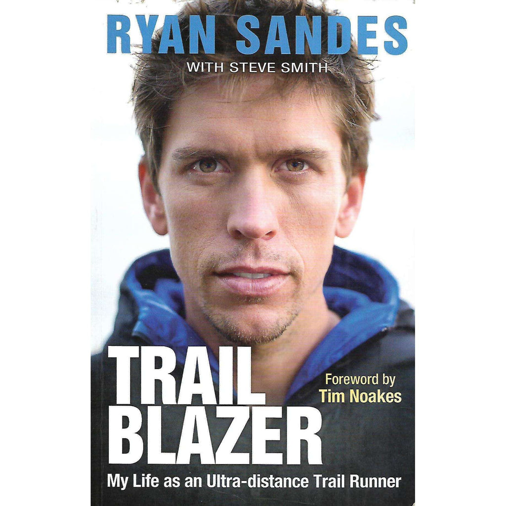 Bookdealers:Trail Blazer: My Life as an Ultra-Distance Trail Runner | Ryan Sandes & Steve Smith
