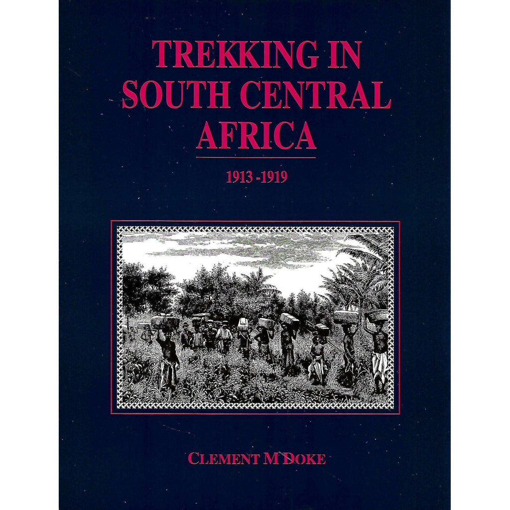 Bookdealers:Trekking In South Central Africa 1913-1919 | Clement M. Doke