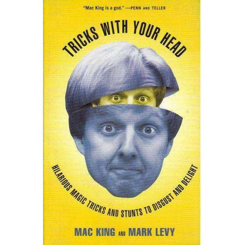 Tricks with Your Head: Hilarious Magic Tricks and Stunts to Disgust and Delight | Mac King; Mark Levy
