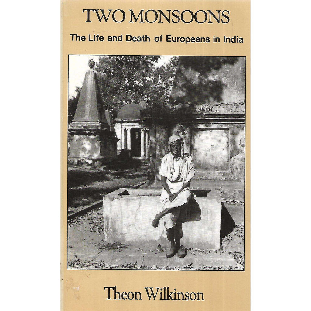 Bookdealers:Two Monsoons: The Life and Death of Europeans in India | Theon Wilkinson