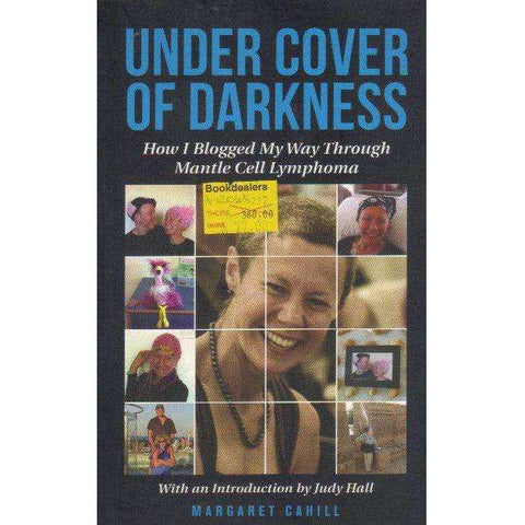 Under Cover of Darkness: How I Blogged My Way Through Mantle Cell Lymphoma | Margaret Cahill