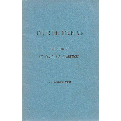 Under the Mountain: The Story of St. Saviour's, Claremont | R. R. Langham-Carter