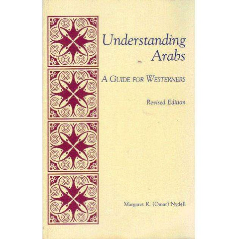Understanding Arabs: A Guide for Westerners | Margaret K. (Omar) Nydell