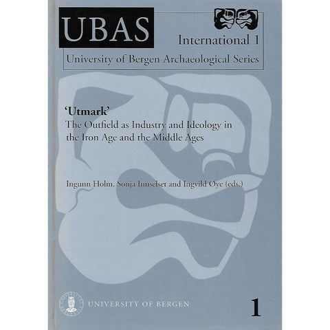 'Utmark': The Outfield as Industry and Ideology in the Iron Age and the Middle Ages | Ingunn Holm, Sonja Innselset and Ingvild Oye (Eds.)