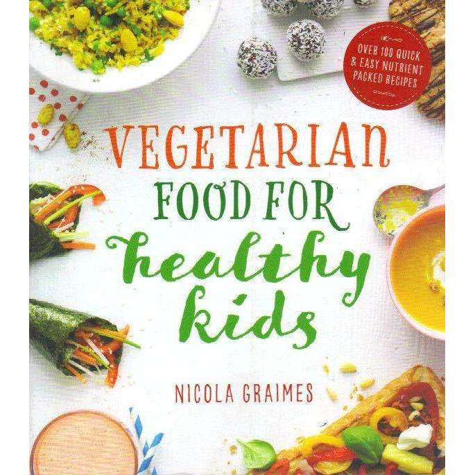Bookdealers:Vegetarian Food for Healthy Kids: Over 100 Quick and Easy Nutrient Packed Recipes | Nicola Graimes