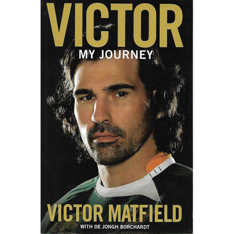 Victor: My Journey (Signed by Author) | Victor Matfield with De Jongh Borchardt