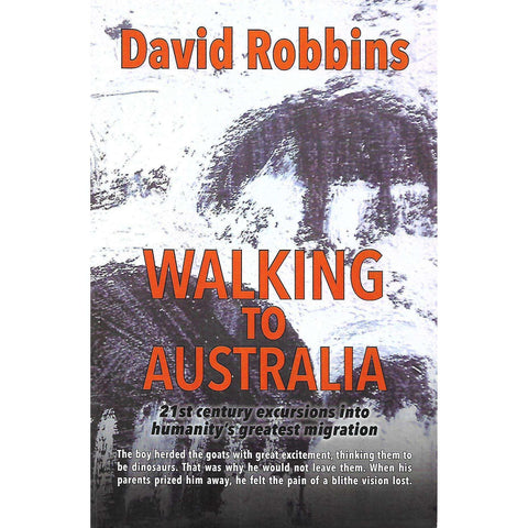 Walking to Australia: 21st Century Excursions Into Humanity's Greatest Migration (Inscribed by Author) | David Robbins