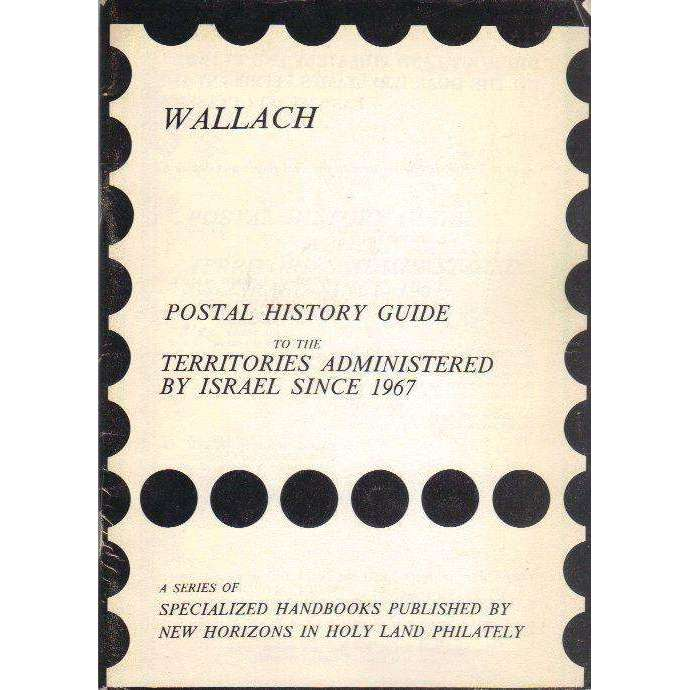 Bookdealers:Wallach Postal History Guide to the Terrirories Administered by Israel Since 1967 | Dr. Josef Wallach