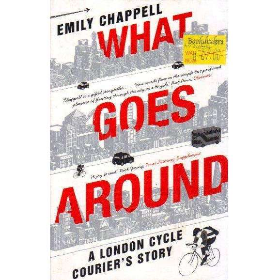Bookdealers:What Goes Around - A London Cycle Courier's Story | Emily Chappell