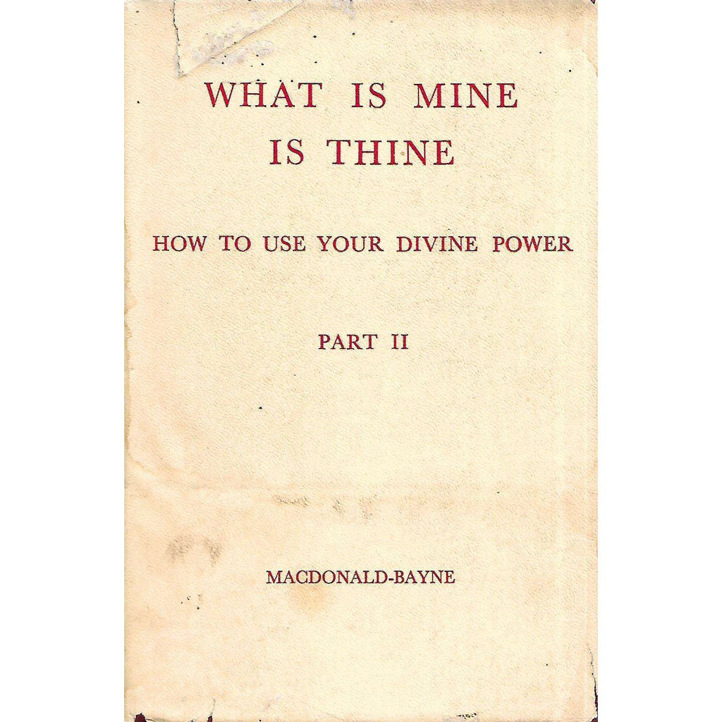 Bookdealers:What is Mine is Thine: How to Use Your Divine Power (Part II) | Murdo Madonald-Bayne