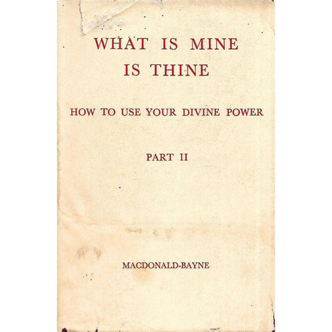 What is Mine is Thine: How to Use Your Divine Power (Part II) | Murdo Madonald-Bayne