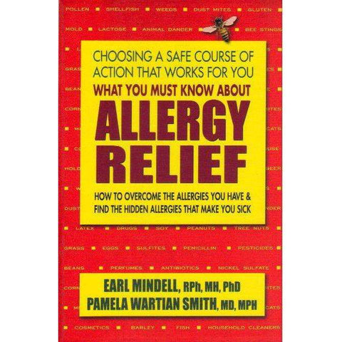 What You Must Know About Allergy Relief - How to Overcome the Allergies You Have & Find the Hidden Allergies That Make You Sick |  Pamela Wartian Smith, Earl L. Mindell