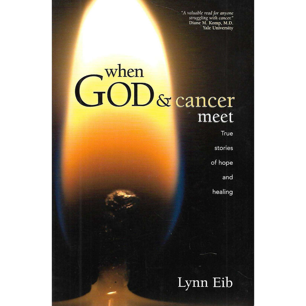 Bookdealers:When God & Cancer Meet: True Stories of Hope and Healing | Lynn Eib