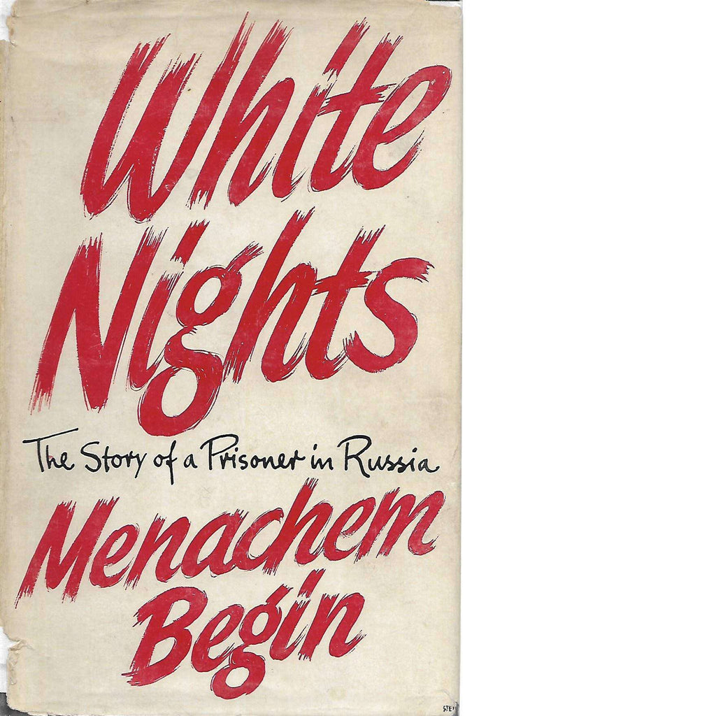 Bookdealers:White Nights: (Translated and Inscribed by the Author) The Story of a Prisoner in Russia  | Menachem Begin