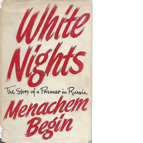 White Nights: (Translated and Inscribed by the Author) The Story of a Prisoner in Russia  | Menachem Begin