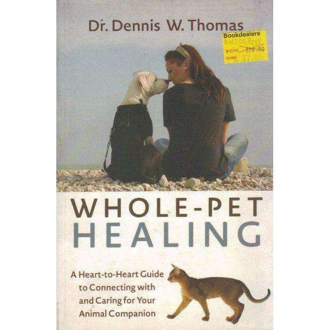 Bookdealers:Whole-Pet Healing: A Heart-to-Heart Guide to Connecting with and Caring for Your Animal Companion | Dr. Dennis W. Thomas