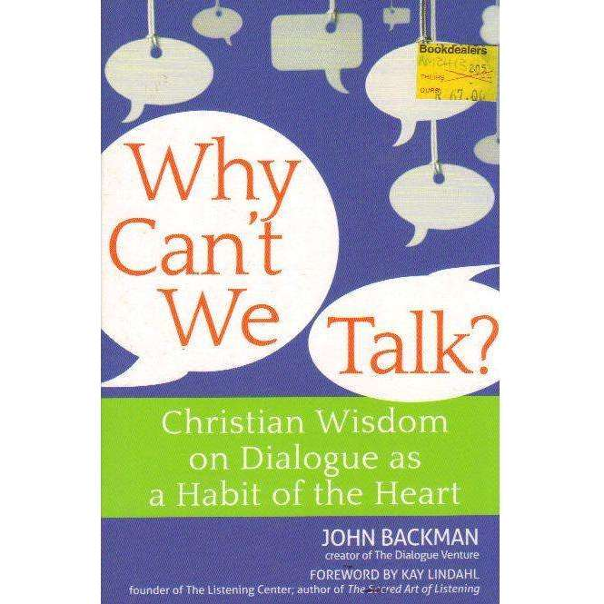 Bookdealers:Why Can't We Talk?: Christian Wisdom on Dialogue as a Habit of the Heart | John Backman, Kay Lindahl