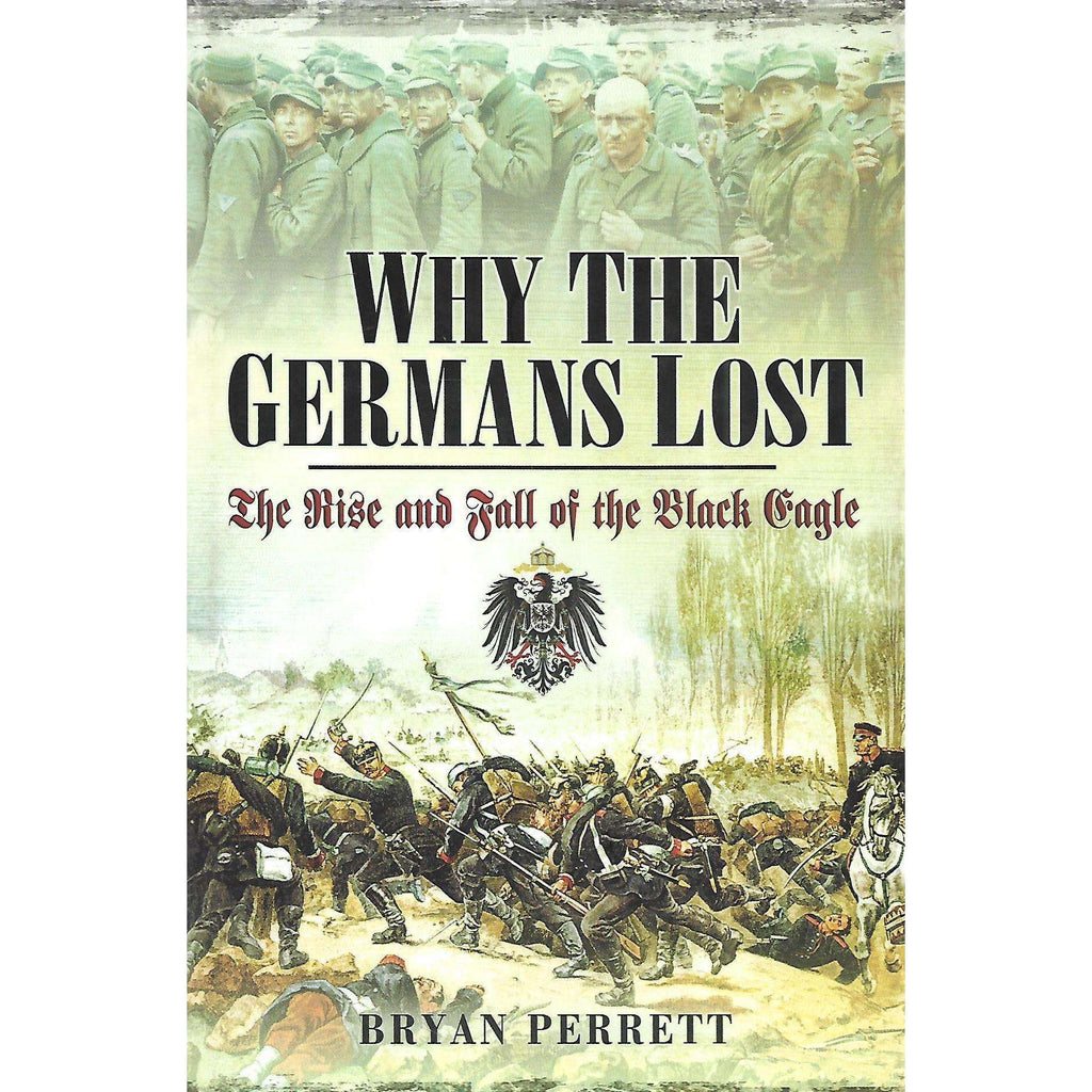 Bookdealers:Why the Germans Lost: The Rise and Fall of the Black Eagle | Bryan Perrett
