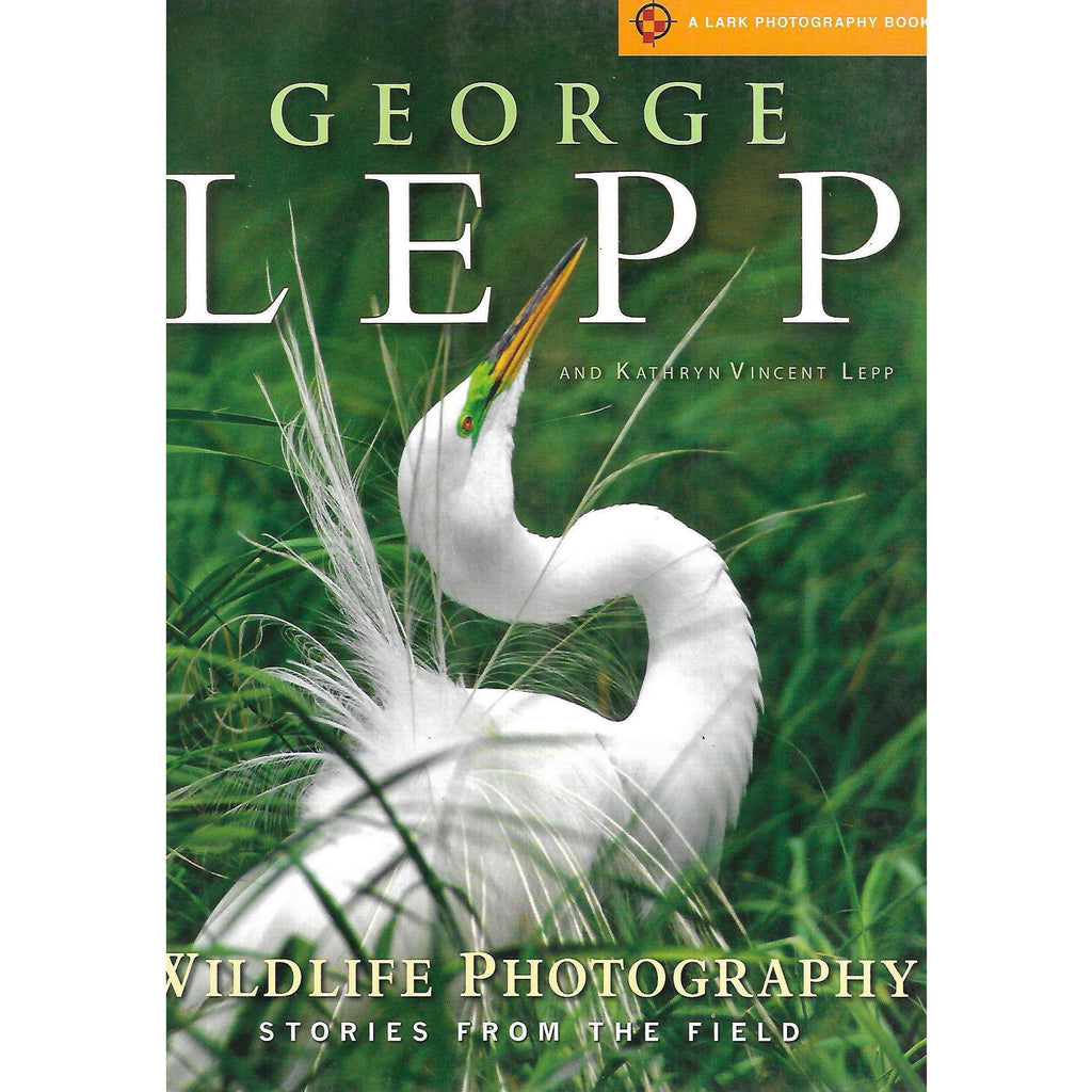 Bookdealers:Wildlife Photography: Stories from the Field | George Lepp & Kathryn Vincent Lepp