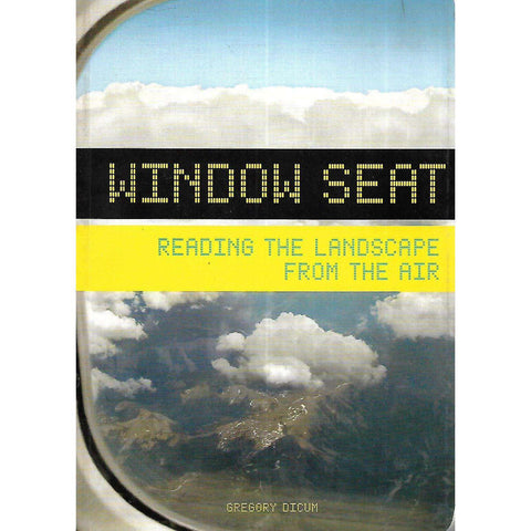 Window Seat: Reading the Landscape from the Air | Gregory Dicum