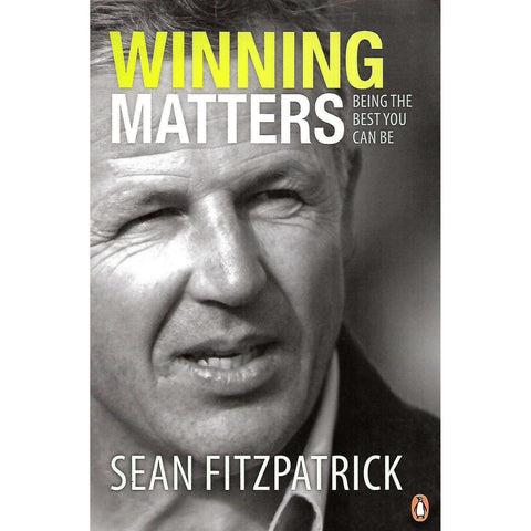 Winning Matters: Being the Best You Can Be (Inscribed by Author) | Sean Fitzpatrick