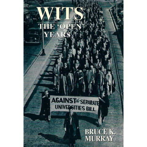 Wits, The 'Open' Years: A History of the University of the Witwatersrand, Johannesburg 1939-1959 (Inscribed by Author) | Bruce K. Murray