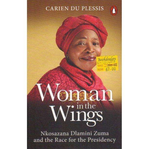 Woman in the Wings: Nkosazana Dlamini Zuma and the Race for the Presidency | Carien Du Plessis